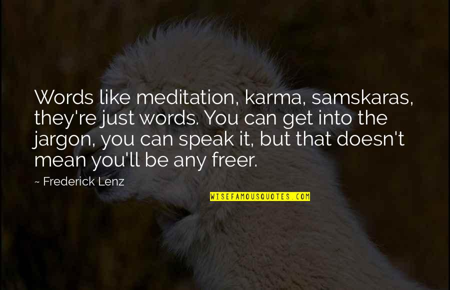 Plagiarism Relating To Art Quotes By Frederick Lenz: Words like meditation, karma, samskaras, they're just words.