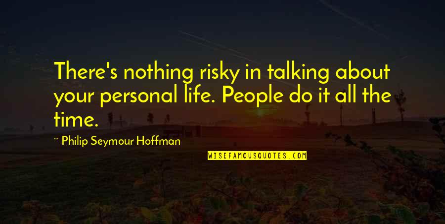 Plagiarism Relating To Art Quotes By Philip Seymour Hoffman: There's nothing risky in talking about your personal