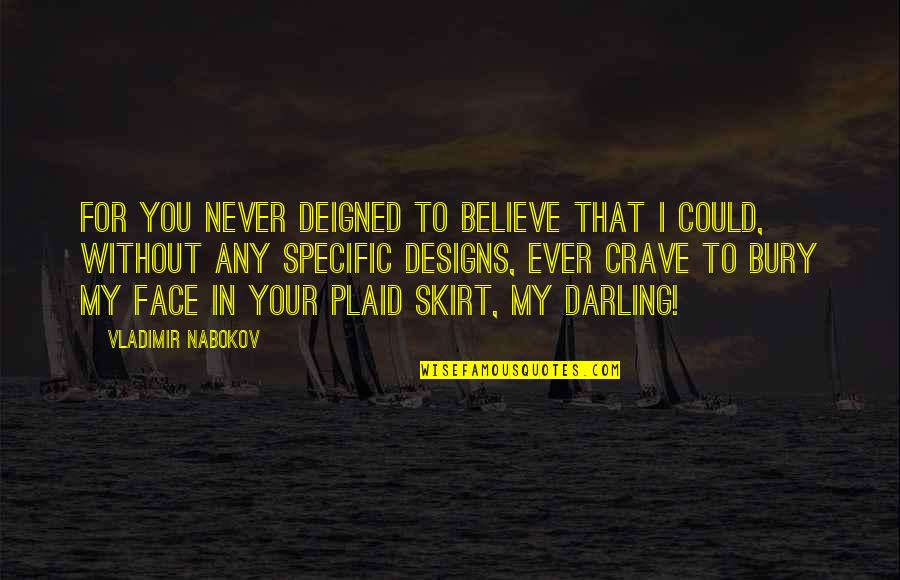Plaid Skirt Quotes By Vladimir Nabokov: for you never deigned to believe that I