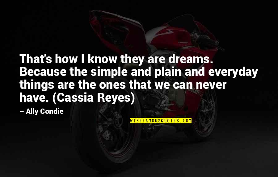 Plain Life Quotes By Ally Condie: That's how I know they are dreams. Because