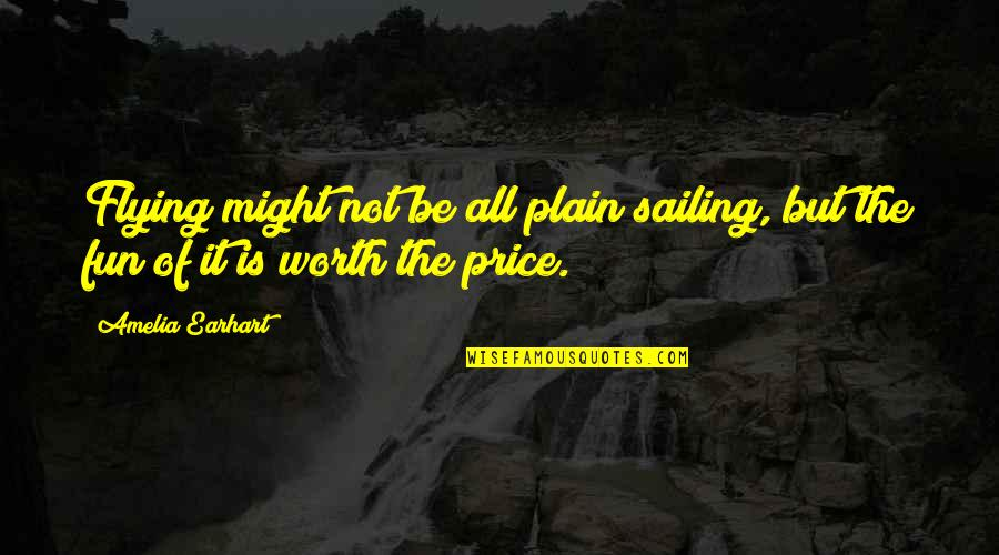 Plain Life Quotes By Amelia Earhart: Flying might not be all plain sailing, but