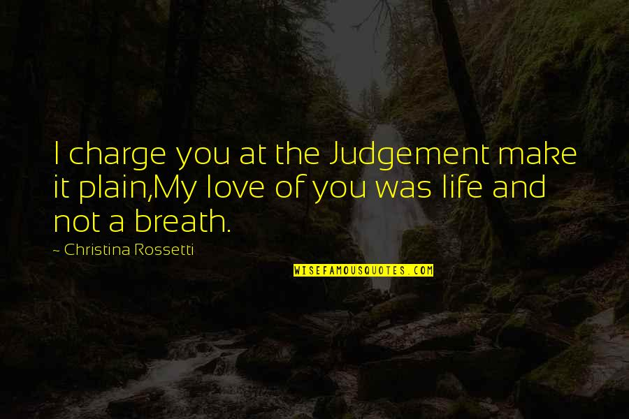 Plain Life Quotes By Christina Rossetti: I charge you at the Judgement make it
