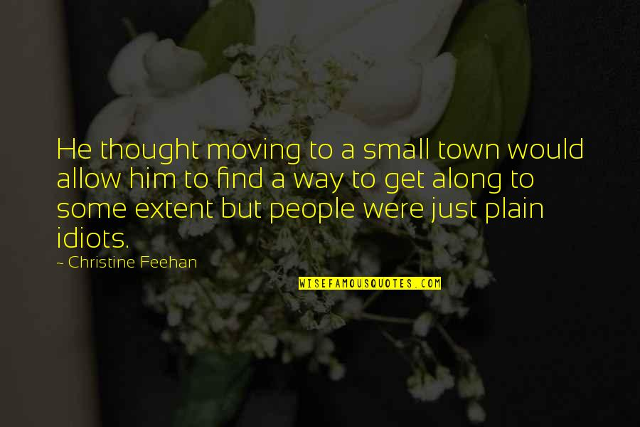 Plain Life Quotes By Christine Feehan: He thought moving to a small town would