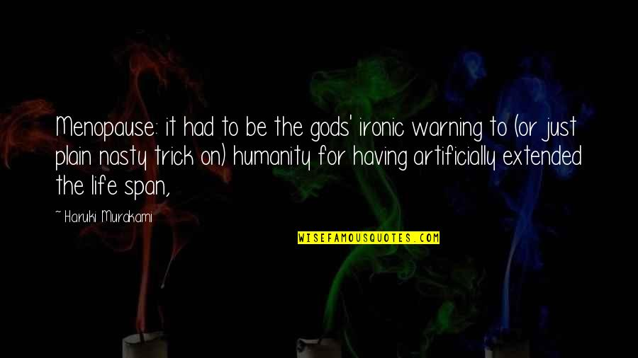 Plain Life Quotes By Haruki Murakami: Menopause: it had to be the gods' ironic