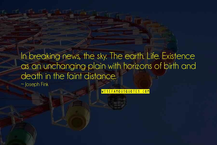Plain Life Quotes By Joseph Fink: In breaking news, the sky. The earth. Life.