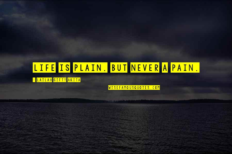 Plain Life Quotes By Lailah Gifty Akita: Life is plain. But never a pain.