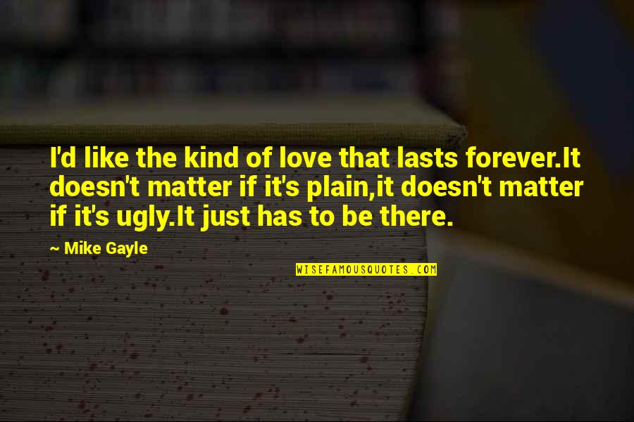 Plain Life Quotes By Mike Gayle: I'd like the kind of love that lasts