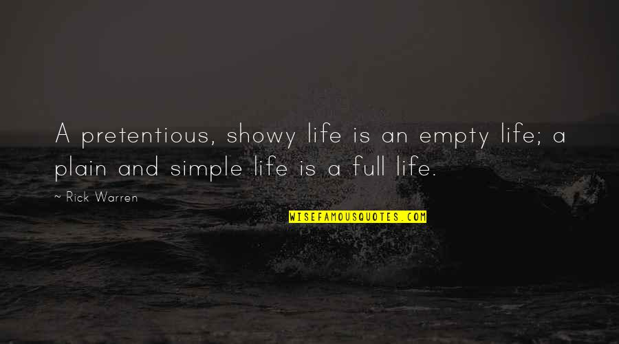 Plain Life Quotes By Rick Warren: A pretentious, showy life is an empty life;