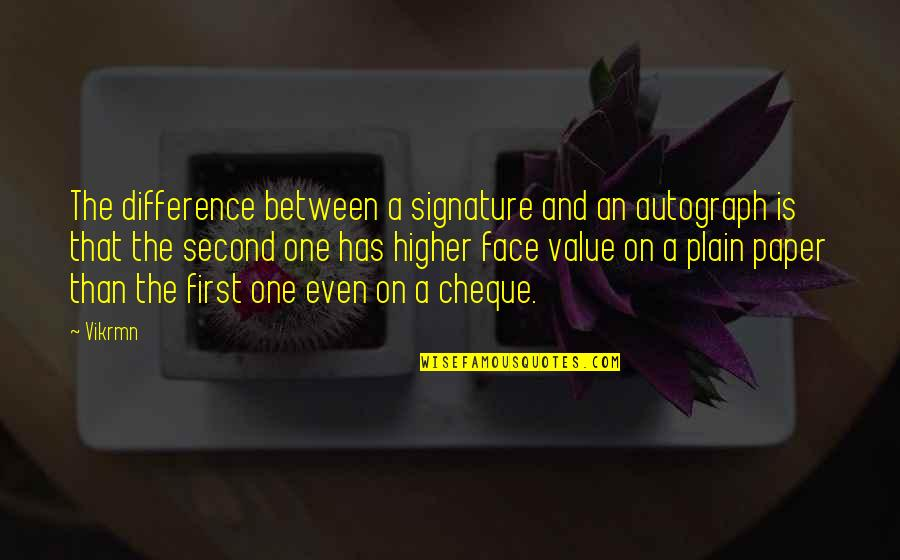 Plain Life Quotes By Vikrmn: The difference between a signature and an autograph