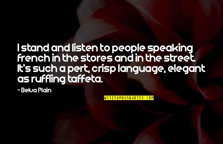 Plain Speaking Quotes By Belva Plain: I stand and listen to people speaking french