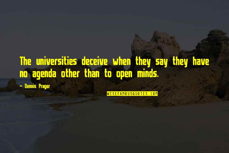 Plain Speaking Quotes By Dennis Prager: The universities deceive when they say they have