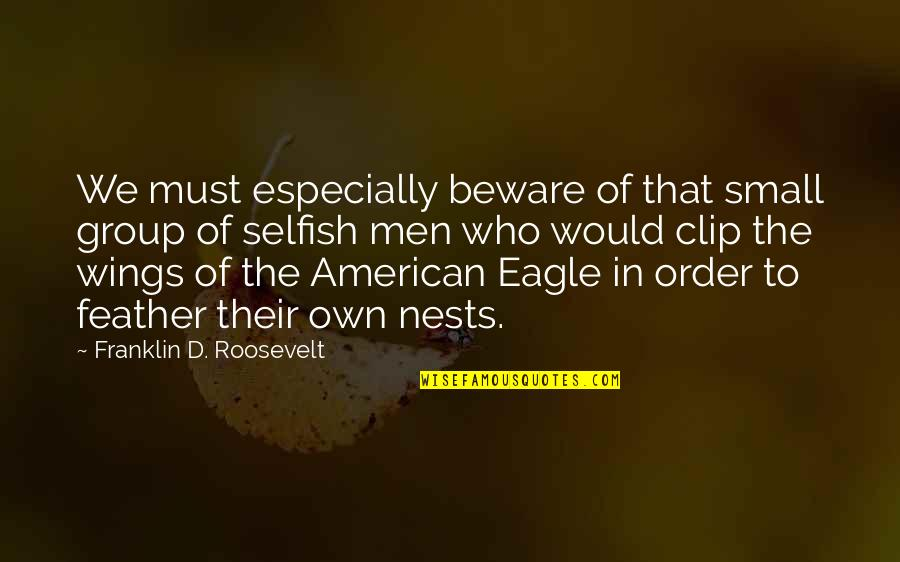 Plain Speaking Quotes By Franklin D. Roosevelt: We must especially beware of that small group