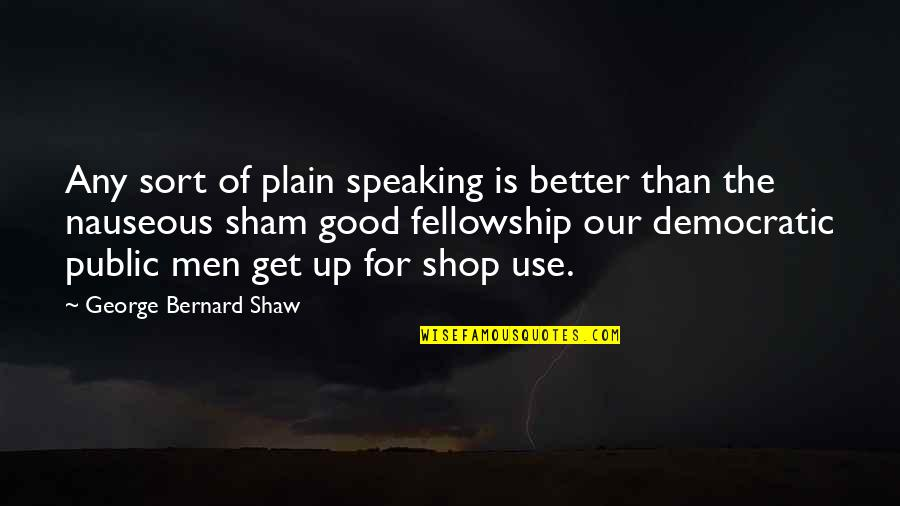 Plain Speaking Quotes By George Bernard Shaw: Any sort of plain speaking is better than
