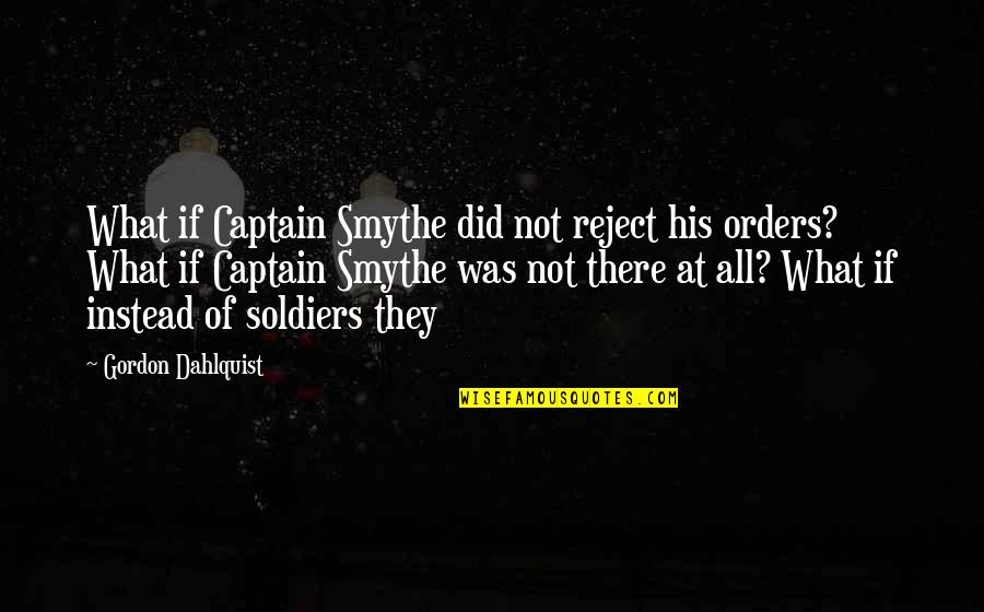 Plain Speaking Quotes By Gordon Dahlquist: What if Captain Smythe did not reject his