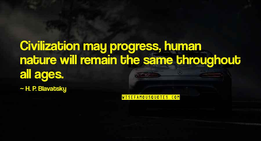 Plain Speaking Quotes By H. P. Blavatsky: Civilization may progress, human nature will remain the