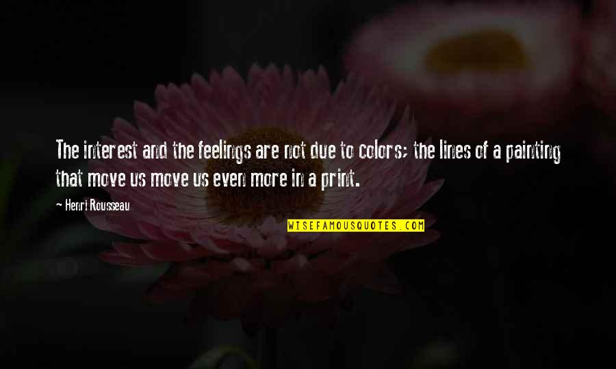 Plain Speaking Quotes By Henri Rousseau: The interest and the feelings are not due