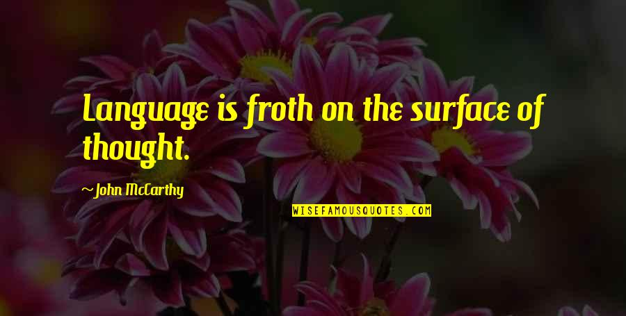 Plain Speaking Quotes By John McCarthy: Language is froth on the surface of thought.