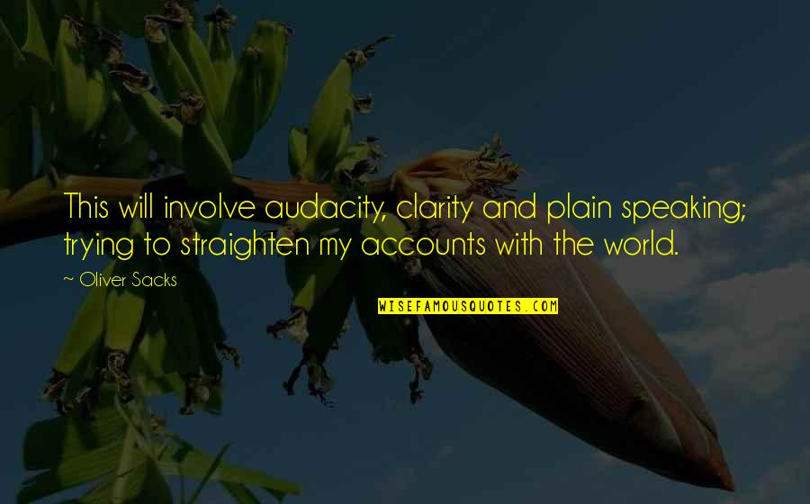 Plain Speaking Quotes By Oliver Sacks: This will involve audacity, clarity and plain speaking;
