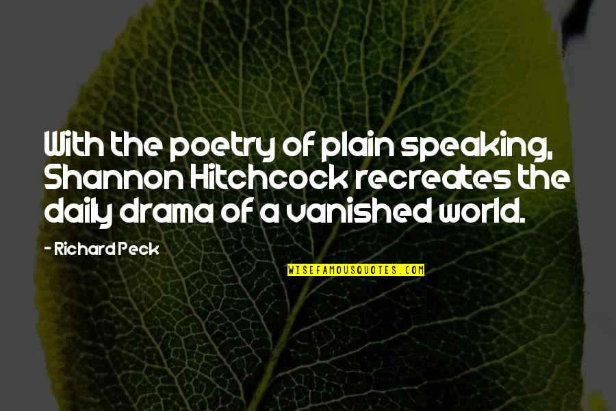 Plain Speaking Quotes By Richard Peck: With the poetry of plain speaking, Shannon Hitchcock
