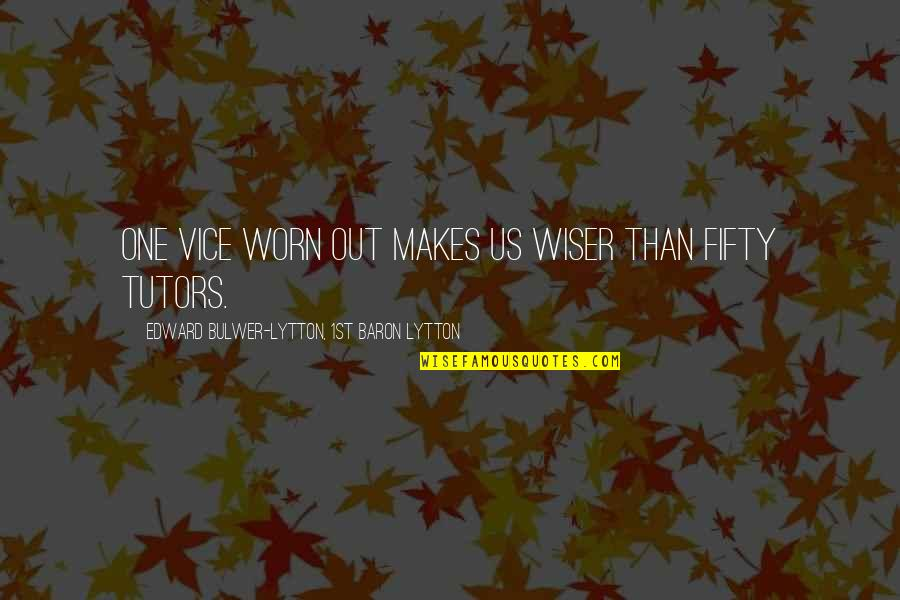 Plaintext Quotes By Edward Bulwer-Lytton, 1st Baron Lytton: One vice worn out makes us wiser than