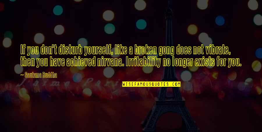 Plaintext Quotes By Gautama Buddha: If you don't disturb yourself, like a broken