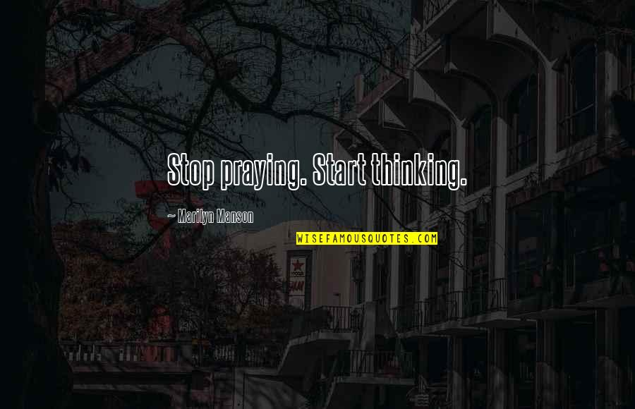 Plaintext Quotes By Marilyn Manson: Stop praying. Start thinking.