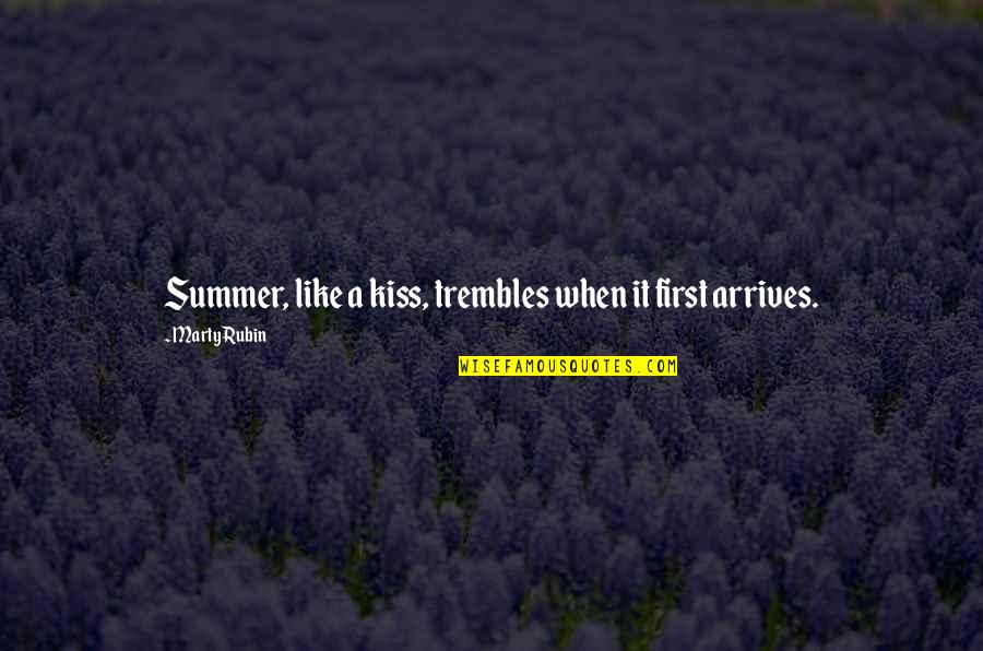 Plaintext Quotes By Marty Rubin: Summer, like a kiss, trembles when it first