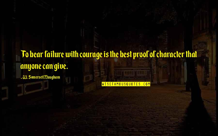 Plaintext Quotes By W. Somerset Maugham: To bear failure with courage is the best