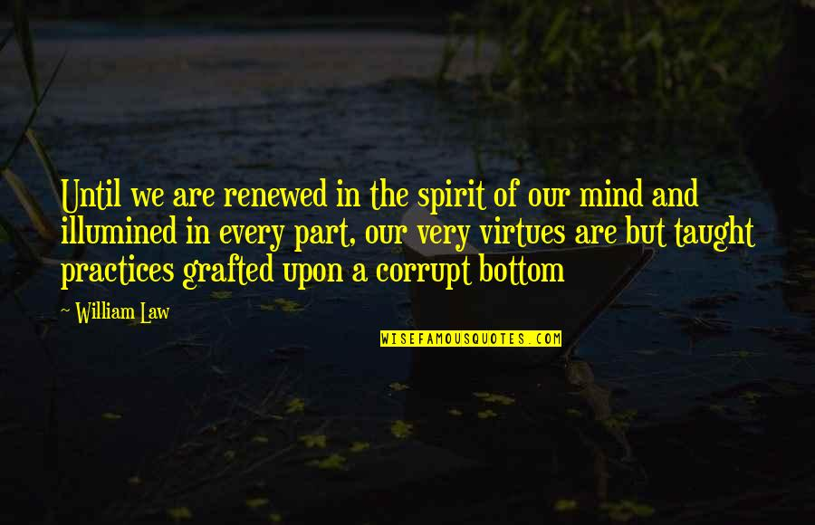 Plaintext Quotes By William Law: Until we are renewed in the spirit of