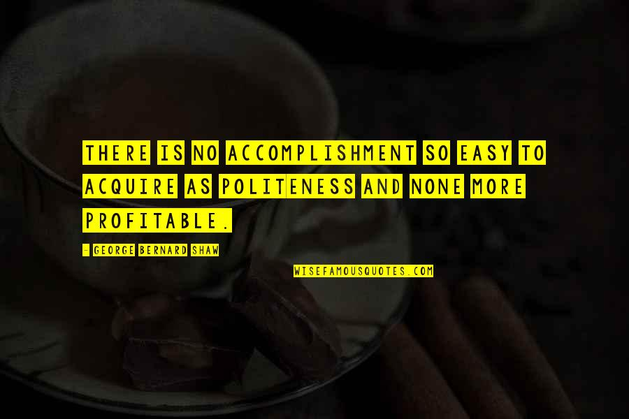 Plameni Quotes By George Bernard Shaw: There is no accomplishment so easy to acquire