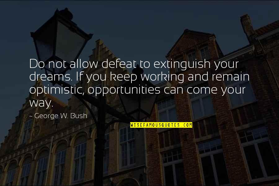 Plameni Quotes By George W. Bush: Do not allow defeat to extinguish your dreams.