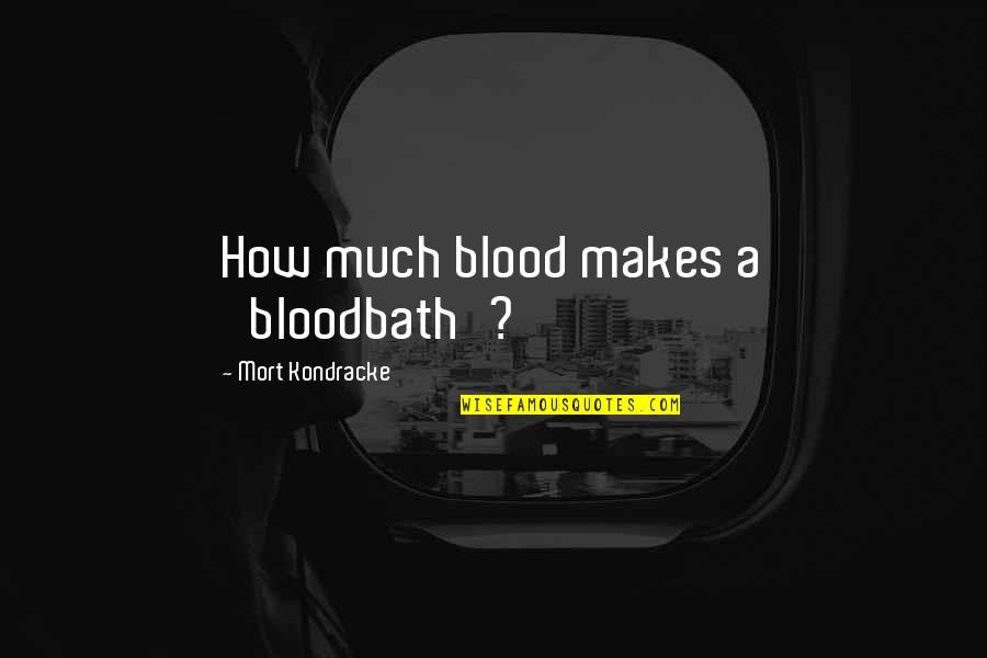 Plameni Quotes By Mort Kondracke: How much blood makes a 'bloodbath'?