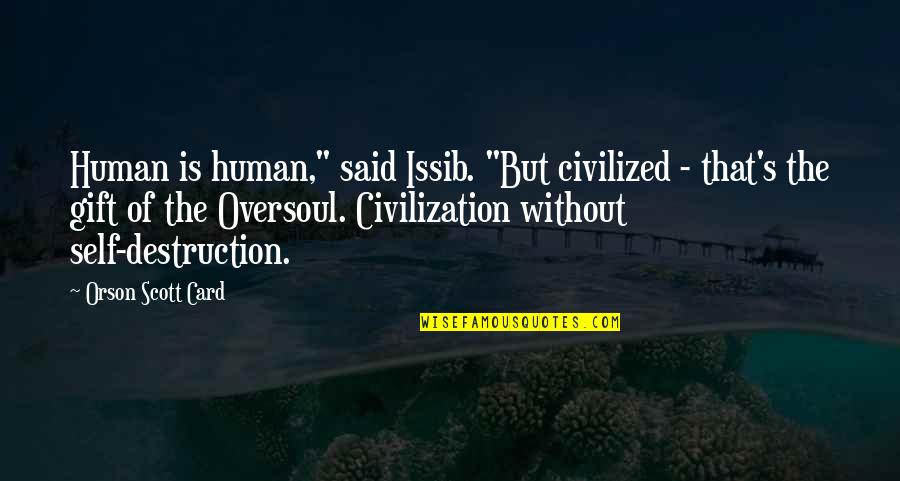 "Plameni Quotes By Orson Scott Card: Human is human,"" said Issib. ""But civilized -"