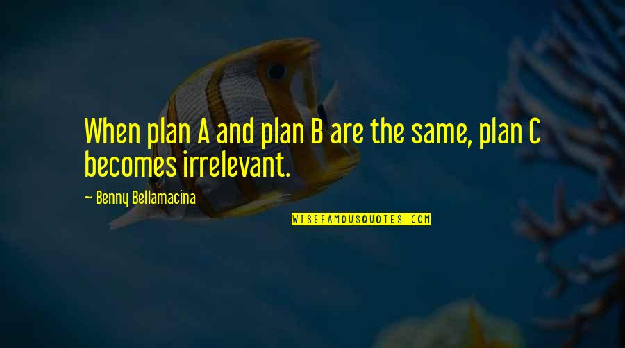 Plan A And B Quotes By Benny Bellamacina: When plan A and plan B are the