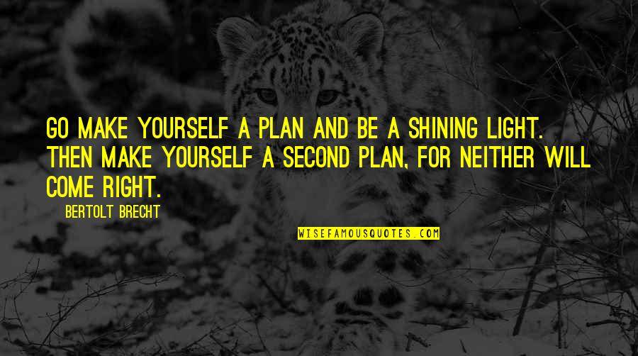 Plan A And B Quotes By Bertolt Brecht: Go make yourself a plan And be a