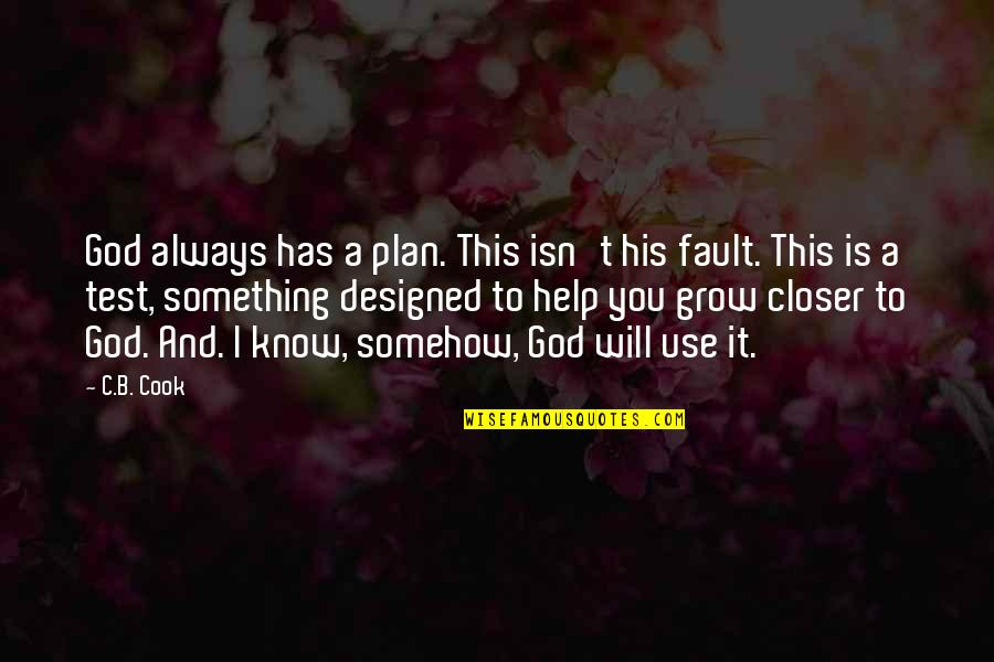 Plan A And B Quotes By C.B. Cook: God always has a plan. This isn't his