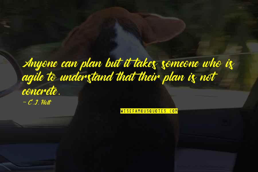 Plan A And B Quotes By C.J. Holt: Anyone can plan but it takes someone who
