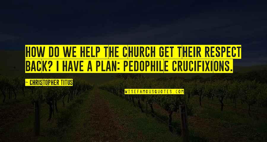 Plan A And B Quotes By Christopher Titus: How do we help the church get their