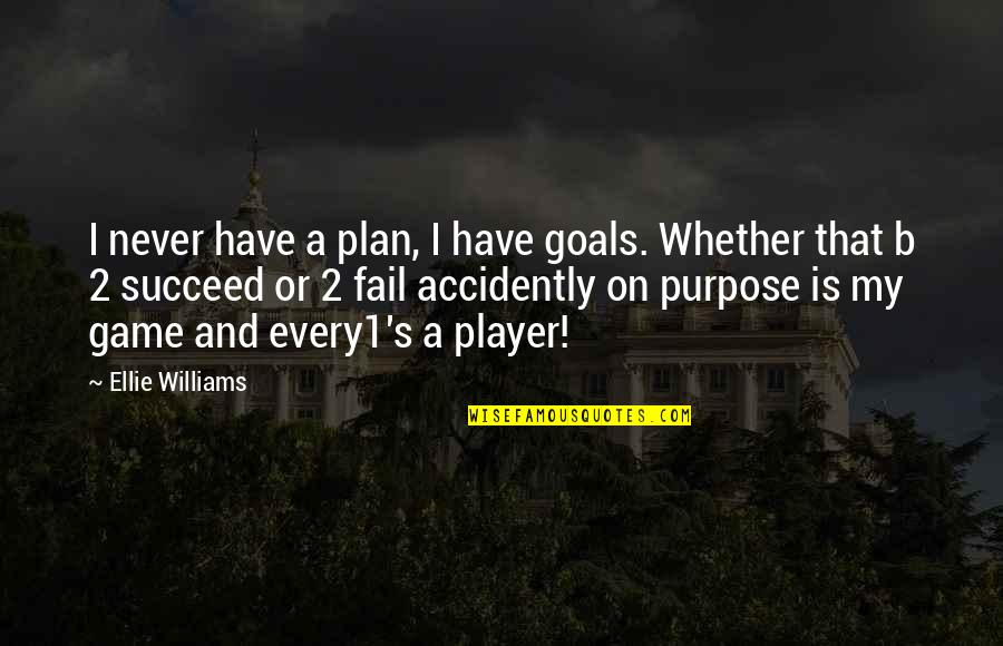 Plan A And B Quotes By Ellie Williams: I never have a plan, I have goals.