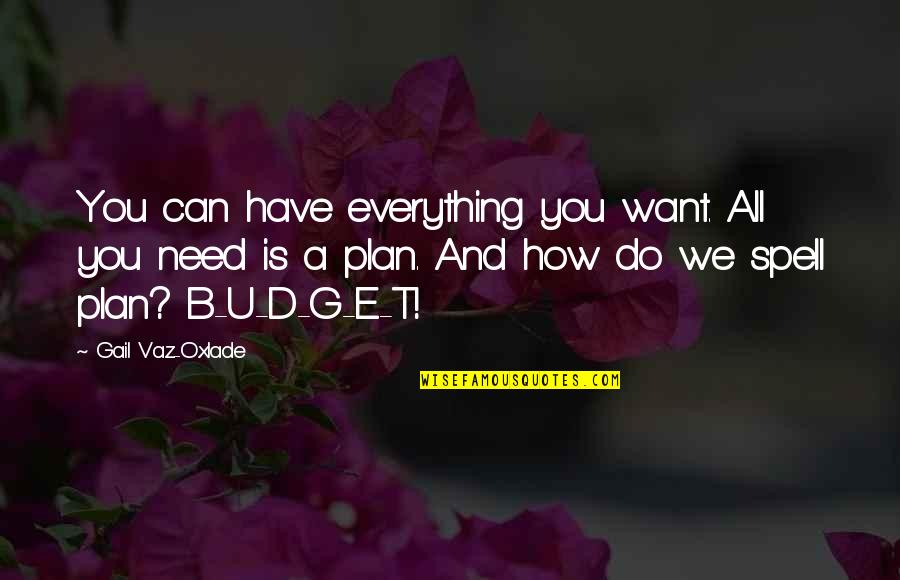 Plan A And B Quotes By Gail Vaz-Oxlade: You can have everything you want. All you