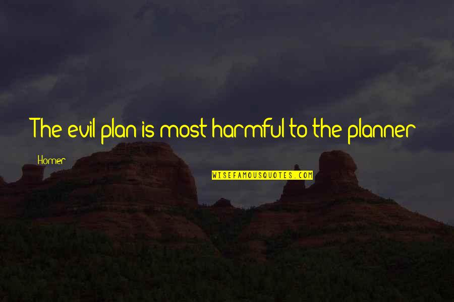Plan A And B Quotes By Homer: The evil plan is most harmful to the