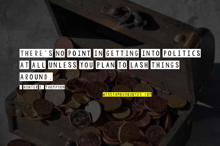 Plan A And B Quotes By Hunter S. Thompson: There's no point in getting into politics at