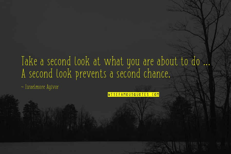 Plan A And B Quotes By Israelmore Ayivor: Take a second look at what you are