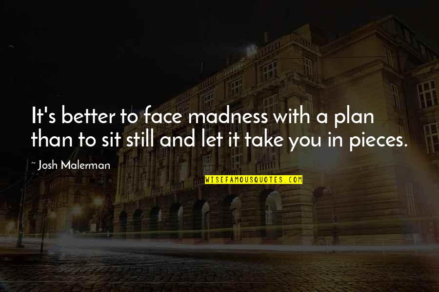 Plan A And B Quotes By Josh Malerman: It's better to face madness with a plan
