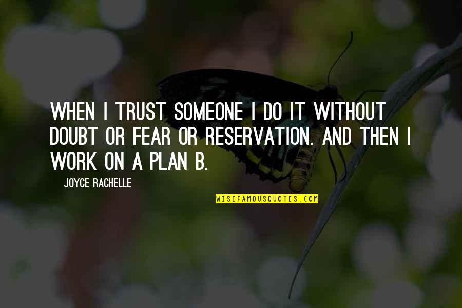 Plan A And B Quotes By Joyce Rachelle: When I trust someone I do it without