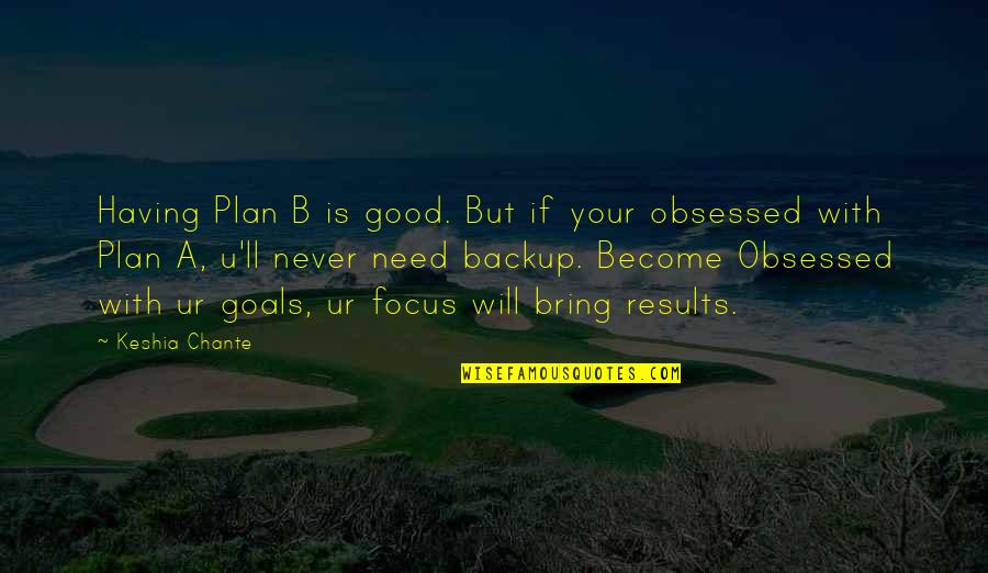 Plan A And B Quotes By Keshia Chante: Having Plan B is good. But if your