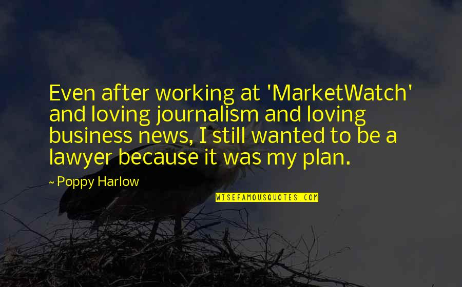 Plan A And B Quotes By Poppy Harlow: Even after working at 'MarketWatch' and loving journalism