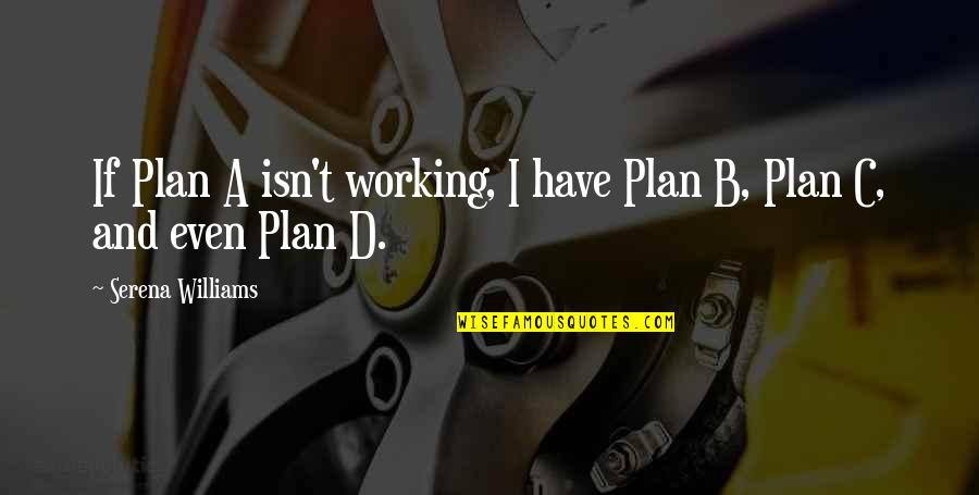 Plan A And B Quotes By Serena Williams: If Plan A isn't working, I have Plan