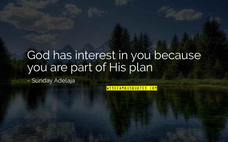 Plan A And B Quotes By Sunday Adelaja: God has interest in you because you are