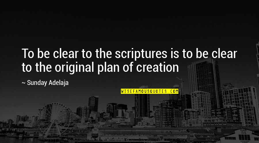 Plan A And B Quotes By Sunday Adelaja: To be clear to the scriptures is to